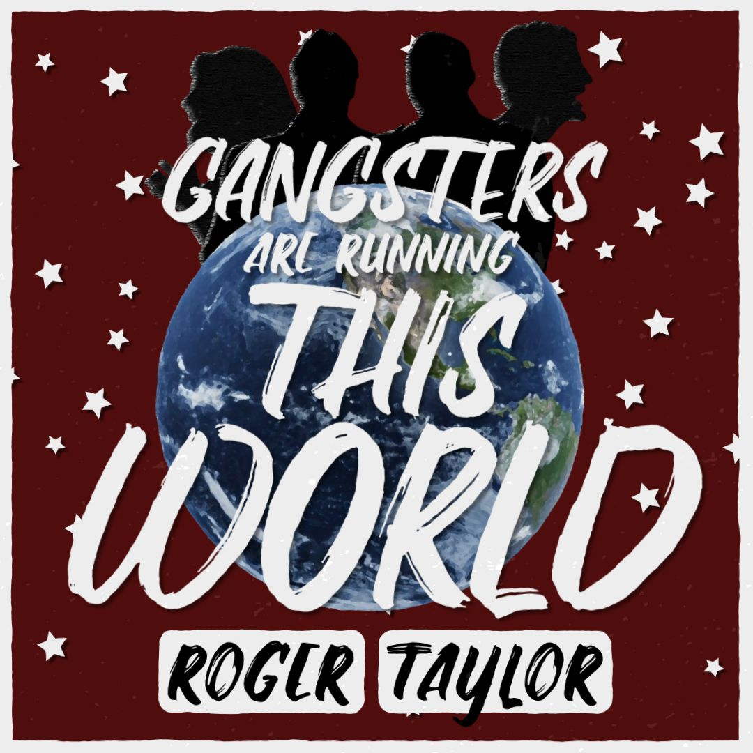 Roger Taylor - Gangsters Are Running This World